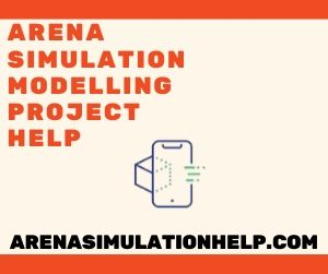 Arena Simulation Modelling Project Help
